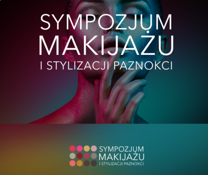 The Nail Make-up and Styling Symposium  the Targi Kielce's  Congress Centre's offer for the cosmetics industry professionals